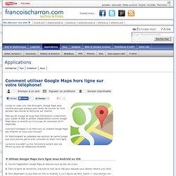 Comment utiliser Google Maps hors ligne sur votre téléphone!