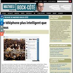 Le téléphone plus intelligent que nous « Le blogue de Mathieu Bock-Côté