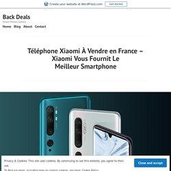Téléphone Xiaomi À Vendre en France – Xiaomi Vous Fournit Le Meilleur Smartphone