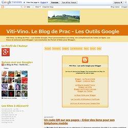 Un code QR sur ses pages - Créer des liens pour son téléphone mobile - Viti-Vino. Le Blog de Prac - Les Outils Google