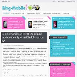 Blog Mobile : Se servir de son téléphone comme modem et naviguer en illimité avec son PC