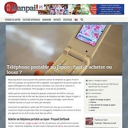 Téléphone portable au Japon : faut-il acheter ou louer ?