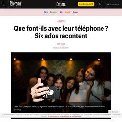 Que font-ils avec leur téléphone ? Six ados racontent - Enfants