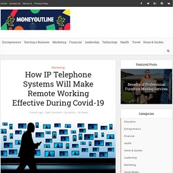 How IP Telephone Systems Will Make Remote Working Effective During Covid-19