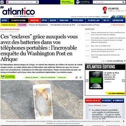 """Ces """"esclaves"""" grâce auxquels vous avez des batteries dans vos téléphones portables : l'incroyable enquête du Washington Post en Afrique"""