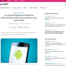 Les anciens téléphones Android ne pourront plus accéder à de nombreux sites web en 2021