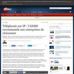 Téléphonie sur IP : l'ANSSI recommande aux entreprises de cloisonner