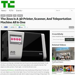 The Zeus Is A 3D Printer, Scanner, And Teleportation Machine All In One