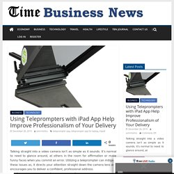 Using Teleprompters with iPad App Help Improve Professionalism of Your Delivery - TIME BUSINESS NEWS