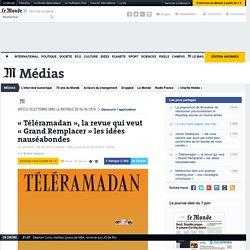 «Téléramadan», la revue qui veut «Grand Remplacer» les idées nauséabondes