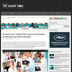 The social rush : la Social TV au coeur d'une émission de Téléréalité avec Sosh et Directstar