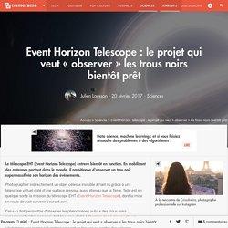 Event Horizon Telescope : le projet qui veut « observer » les trous noirs bientôt prêt - Sciences