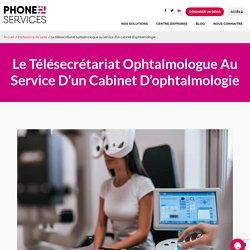 Le télésecrétariat ophtalmologue au service d'un cabinet d'ophtalmologie