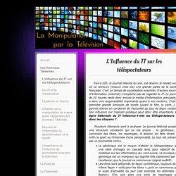 L'influence du JT sur les téléspectateurs - Site de manipulation-television !