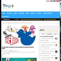 TÉLÉTOON Rétro: Une nouvelle étude canadienne sur l'impact des dessins animés - TVQC