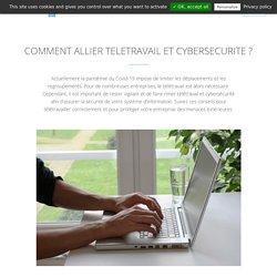 COMMENT ALLIER TELETRAVAIL ET CYBERSECURITE ?