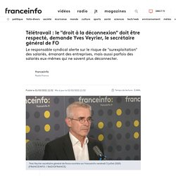 """Télétravail : le """"droit à la déconnexion"""" doit être respecté, demande Yves Veyrier, le secrétaire général de FO"""