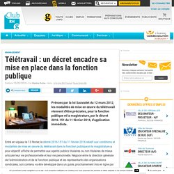 Télétravail : un décret encadre sa mise en place dans la fonction publique - Club RH