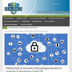 Télétravail et sécurité informatique durant la crise du Coronavirus Covid-19