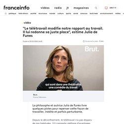 """""""Le télétravail modifie notre rapport au travail. Il lui redonne sa juste place"""", estime Julia de Funes"""