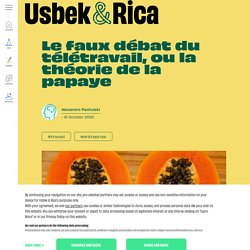 Usbek & Rica - Le faux débat du télétravail, ou la théorie de la papaye