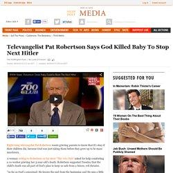Televangelist Pat Robertson Says God Killed Baby To Stop Next Hitler
