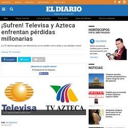 ¡Sufren! Televisa y Azteca enfrentan pérdidas millonarias