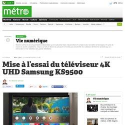 Mise à l'essai du téléviseur 4K UHD Samsung KS9500