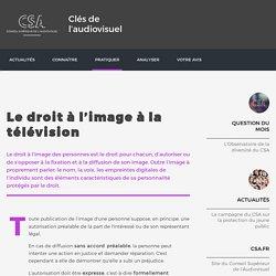 Le droit à l'image à la télévision / Usagers : vos droits / Pratiquer / Clés de l'audiovisuel