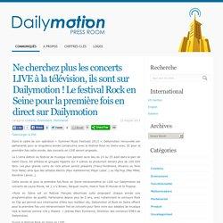 Ne cherchez plus les concerts LIVE à la télévision, ils sont sur Dailymotion ! Le festival Rock en Seine pour la première fois en direct sur Dailymotion « Dailymotion Press FR