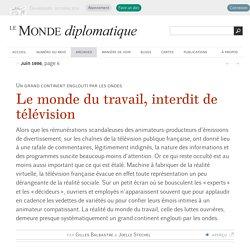 Le monde du travail, interdit de télévision, par Gilles Balbastre & Joelle Stechel (Le Monde diplomatique, juin 1996)