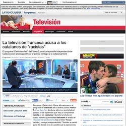 La televisión francesa France 5 acusa a los catalanes de 'racistas'