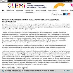 Fiche info : Au sein des chaînes de télévision, un marché des images internationales- CLEMI