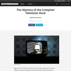 The Mystery of the Creepiest Television Hack