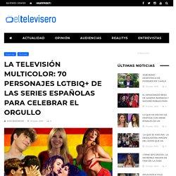 La televisión multicolor: 70 personajes LGTBIQ+ de las series españolas para celebrar el Orgullo
