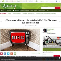 ¿Cómo será el futuro de la televisión? Netflix hace sus predicciones