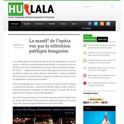 La manif' de l'opéra vue par la télévision publique hongroise