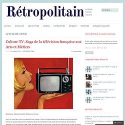 RETROPOLITAIN // Culture TV. Saga de la télévision française aux Arts et Métiers