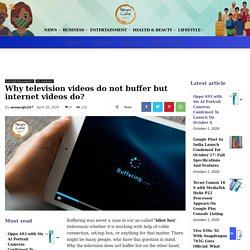 Why television videos do not buffer but internet videos do?
