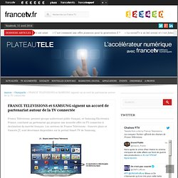 FRANCE TELEVISIONS et SAMSUNG signent un accord de partenariat autour de la TV connectée