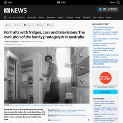 Portraits with fridges, cars and televisions: The evolution of the family photograph in Australia