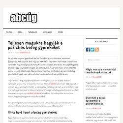 Teljesen magukra hagyják a pszichés beteg gyerekeket - Abcug.hu