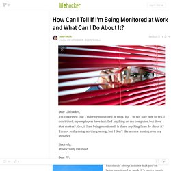 How Can I Tell If I'm Being Monitored at Work and What Can I Do About It?