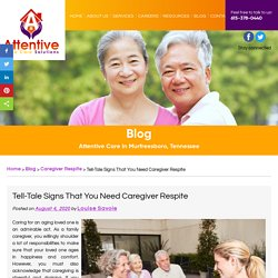 Tell-Tale Signs That You Need Caregiver Respite