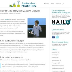How to tell a story like Malcolm Gladwell