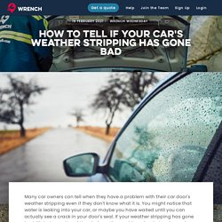 How To Tell If Your Car's Weather Stripping Has Gone Bad