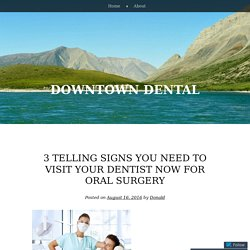 3 Telling Signs You Need to Visit Your Dentist Now for Oral Surgery
