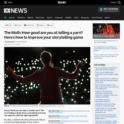 The Moth: How good are you at telling a yarn? Here's how to improve your storytelling game