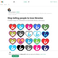 Stop telling people to love libraries – Library AF – Medium