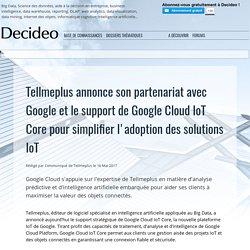Tellmeplus annonce son partenariat avec Google et le support de Google Cloud IoT Core pour simplifier l'adoption des solutions IoT